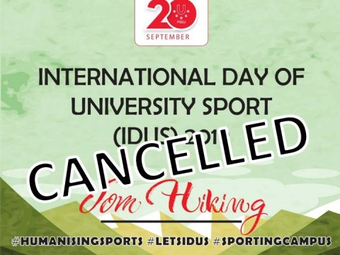 CANCELLATION OF PROGRAMME - INTERNATIONAL DAY OF UNIVERSITY SPORT (IDUS) 2019 , IIUM JOM HIKING