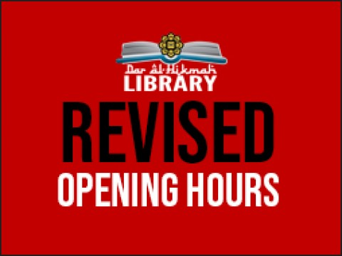 DAR AL-HIKMAH LIBRARY :: REVISED OPENING HOUR