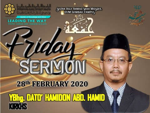 KHATIB THIS WEEK – 28th FEBRUARY 2020 (FRIDAY) SULTAN HAJI AHMAD SHAH MOSQUE, IIUM GOMBAK CAMPUS