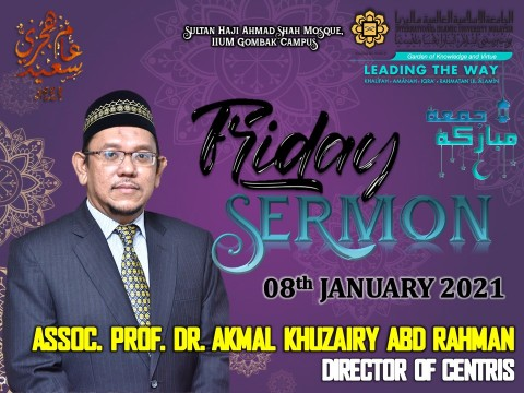 KHATIB THIS WEEK – 08th JANUARY 2021 (FRIDAY) SULTAN HAJI AHMAD SHAH MOSQUE, IIUM GOMBAK CAMPUS