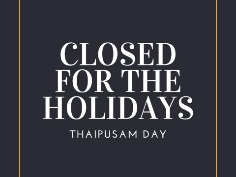CLOSURE NOTICE : THAIPUSAM (PUBLIC HOLIDAY)