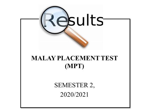 ​AMENDMENT OF THE ANNOUNCEMENT ON RESULT FOR MALAY PLACEMENT TEST (MPT), SEMESTER 2, 2020/2021