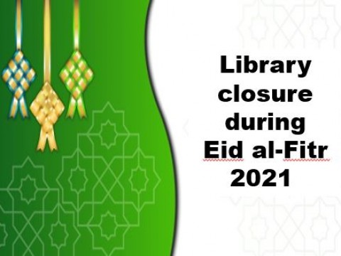 LIBRARY CLOSURE DURING EID AL-FITR 2021