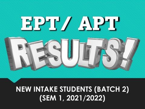 RELEASE OF RESULTS: EPT/APT NEW INTAKE (BATCH 2), SEM 1, 2021/2022