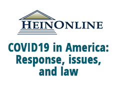 """HeinOnline : """"COVID19 in America:Response, issues and law"""""""