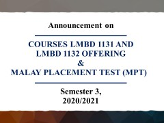 ANNOUNCEMENT ON COURSES LMBD 1131 AND LMBD 1132 OFFERING & MALAY PLACEMENT TEST (MPT)