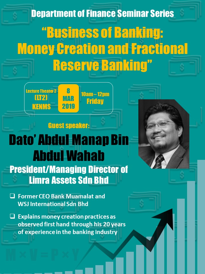 INVITATION TO DEPARTMENT OF FINANCE SEMINAR - BUSINESS OF BANKING: MONEY CREATION AND FRACTIONAL RESERVE BANKING BY DATO' ABDUL MANAP