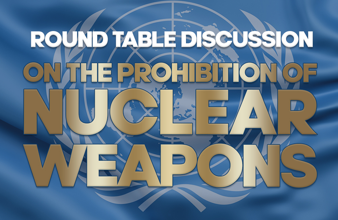 ROUND TABLE DISCUSSION ON THE PROHIBITION OF NUCLEAR WEAPONS