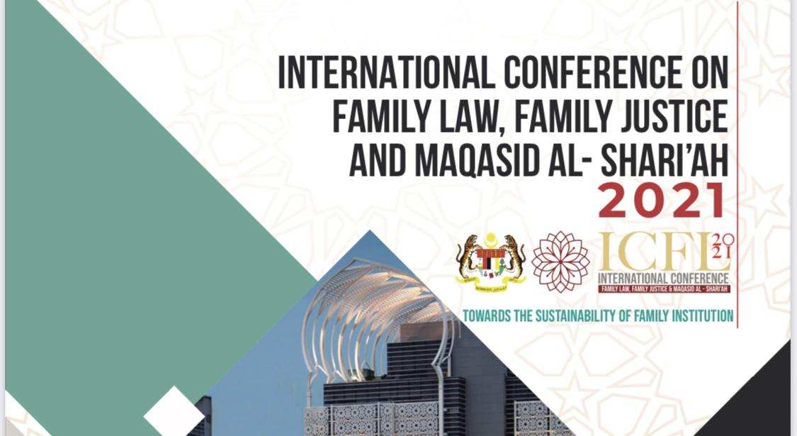 INTERNATIONAL CONFERENCE ON FAMILY LAW, FAMILY USTICE & MAQASID AL-SHARI'AH