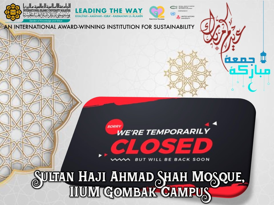 CLOSING OF THE IIUM SHAS MOSQUE GOMBAK CAMPUS FOR PERFORMING DAILY AND FRIDAY CONGREGATIONAL PRAYER STARTING FROM 19th MAY 2021