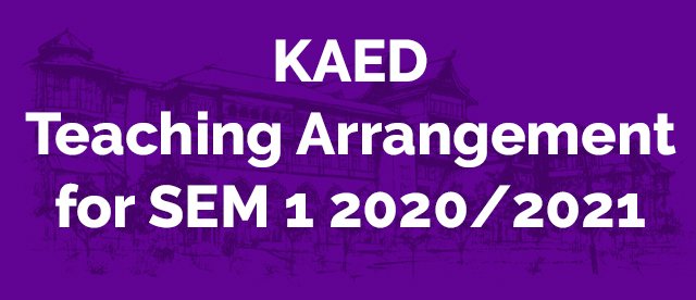 KAED Teaching Arrangement for SEM 1, 2020/2021