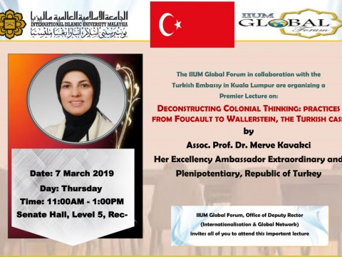 IIUM Global Forum: Deconstructing Colonial Thinking: Practices from Foucault to Wallerstein, the Turkish Case