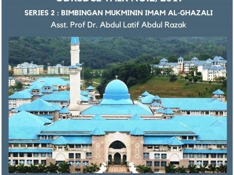 INVITATION TO ATTEND ODRSDCE TALK NO. 2/2019 - BIMBINGAN MUKMININ IMAM AL-GHAZALI BY ASST. PROF. DR. ABDUL LATIF ABDUL RAZAK