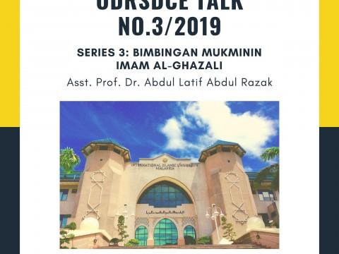 INVITATION TO ATTEND ODRSDCE TALK NO. 3/2019 - BIMBINGAN MUKMININ IMAM AL-GHAZALI BY ASST. PROF. DR. ABDUL LATIF ABDUL RAZAK