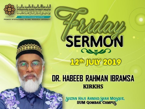 KHATIB THIS WEEK – 12th JULY 2019 (FRIDAY) SULTAN HAJI AHMAD SHAH MOSQUE, CENTRIS, IIUM GOMBAK CAMPUS