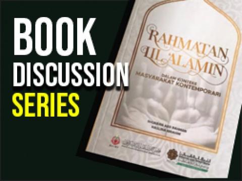 """Book Discussion Series: """"Rahmatan Lil 'Alamin Dalam Konteks Masyarakat Kontemporari"""""""