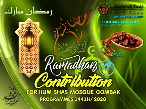 CONTRIBUTION FOR IIUM SHAS MOSQUE (ISM), CENTRIS, GOMBAK CAMPUS AND RAMADHAN PROGRAMMES 1441H/ 2020M.